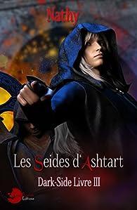 Dark-Side, tome 3 : les Séides d'Ashtart par  Nathy