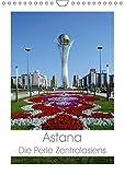 Astana - Die Perle Zentralasiens (Wandkalender 2018 DIN A4 hoch): Astana - Die neue Hauptstadt von Kasachstan. (Monatskalender, 14 Seiten ) (CALVENDO Orte) - Inna Ernst