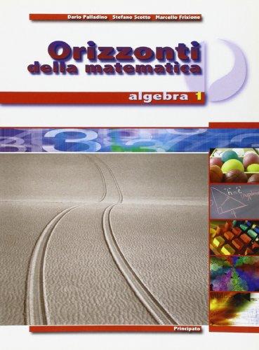 Orizzonti della matematica. Algebra. Per il biennio delle Scuole superiori: 1
