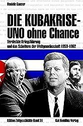 Die Kubakrise - UNO ohne Chance: Verdeckte Kriegsführung und das Scheitern der Weltgemeinschaft 1959-1962 (Edition Zeitgeschichte)