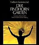 Der Findhorn-Garten. Ein neues Zukunftsbild: Mensch und Natur im Einklang