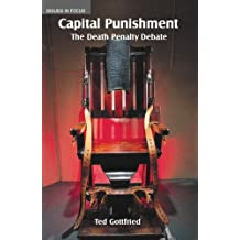 Capital Punishment: The Death Penalty Debate (Issues in Focus)
