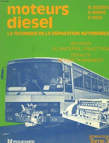 La technique de la réparation automobile, tome 3 : Moteurs diesel, révision du matériel d'injection, défauts de fonctionnement des moteurs par Desbois (Broché)