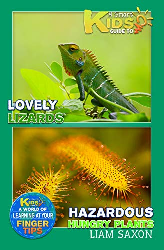 A Smart Kids Guide To Lovely Lizards and Hazardous Hungry Plants: A World Of Learning At Your Fingertips (English Edition)
