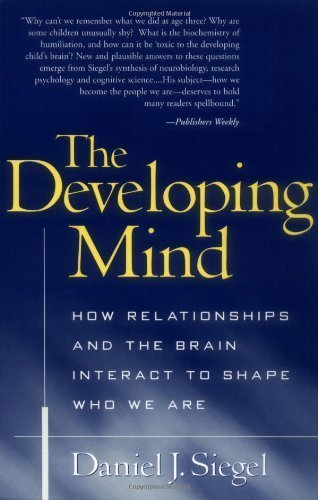 The Developing Mind: How Relationships and the Brain Interact to Shape Who We Are by Siegel M.D., Daniel J. 1st (first) edition [Paperback(2001)]