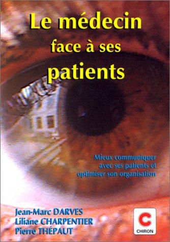 LE MEDECIN FACE A SES PATIENTS. Mieux communiquer avec ses patients et optimiser son organisation par Liliane Charpentier