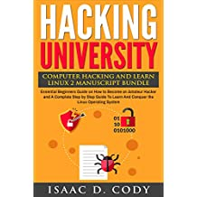 Hacking University: Computer Hacking and Learn Linux 2 Manuscript Bundle: Essential Beginners Guide on How to Become an Amateur Hacker & A Complete Guide ... Freedom and Data Driven (English Edition)