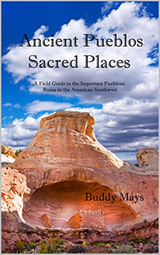 Ancient Pueblos Sacred Places: A Field Guide to the Important Prehistoric Indian Communities in the American Southwest (English Edition)