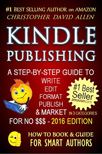 KINDLE PUBLISHING - A STEP-BY-STEP GUIDE TO WRITE, EDIT, FORMAT, PUBLISH & MARKET FOR NO $$$ (Writing, Editing, Self-Publishing & Amazon Marketing Secrets) ... GUIDE FOR SMART AUTHORS 1) (English Edition)