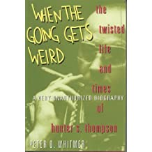 When the Going Gets Weird: The Twisted Life and Times of Hunter S. Thompson : A Very Unauthorized Bi: Written by Peter O. Whitmer, 1993 Edition, (First Edition) Publisher: Hyperion Books [Hardcover]