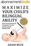 Maximize Your Child's Bilingual Ability: Ideas and inspiration for even greater success and joy raising bilingual kids (English Edition)