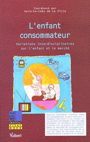 L'enfant consommateur : Variations interdisciplinaires sur l'enfant et le marché par Valérie-Inès de La Ville