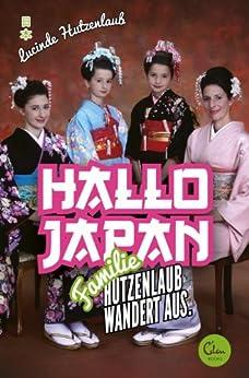 Hallo Japan: Famile Hutzenlaub wandert aus von [Hutzenlaub, Lucinde]