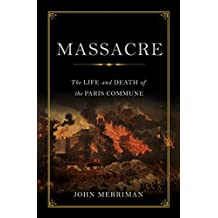 Massacre: The Life and Death of the Paris Commune (English Edition)