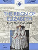 The Reign of Elizabeth: England 1558-1603 (SHP Advanced History Core Texts)
