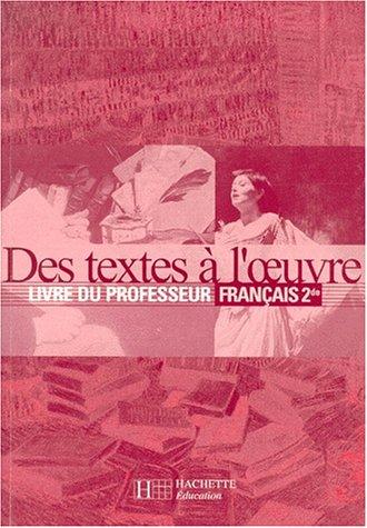 Des textes à l'oeuvre, Français, seconde. Professeur