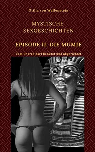 Die Mumie: Vom Pharao hart benutzt und abgerichtet (Mystische Sexgeschichten 2) -