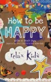 eBook Gratis da Scaricare Relax Kids How to be Happy 52 Positive Activities for Children by Marneta Viegas 2015 02 07 (PDF,EPUB,MOBI) Online Italiano
