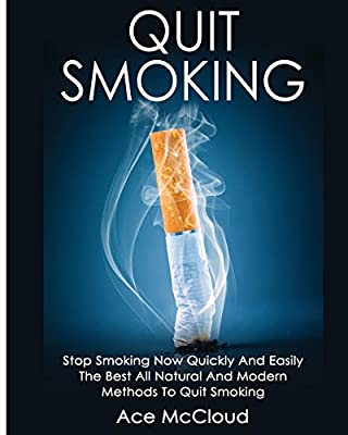 Quit Smoking: Stop Smoking Now Quickly And Easily: The Best All Natural And Modern Methods To Quit Smoking by Pro Mastery Publishing