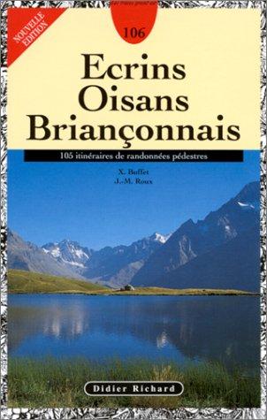 Écrins, Oisans, Briançonnais : 105 itinéraires de randonnées pédestres, nouveau guide