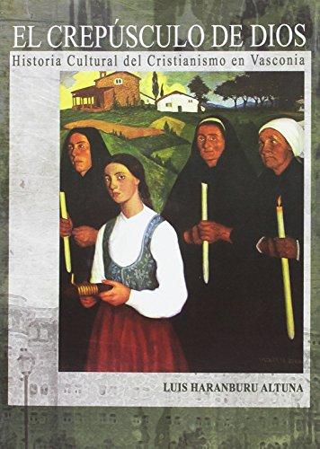 El crepúsculo de Dios: Historia cultural del Cristianismo en Vasconia (Supelegor) por Luis Haranburu Altuna