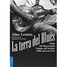 La terra del blues. Delta del Mississippi. Viaggio all'origine della musica nera. Con CD Audio (Opere e libri)