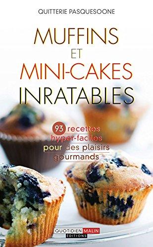 Muffins et mini-cakes inratables: Recettes hyper-faciles pour des plaisirs gourmands