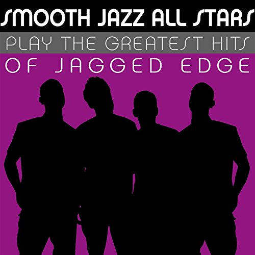 Smooth Jazz All Stars Play the Greatest Hits of Jagged Edge de Smooth Jazz All Stars en Amazon Music - Amazon.es