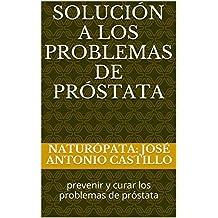 solución a los problemas de próstata: prevenir y curar los problemas de próstata