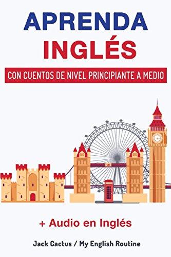 Aprenda Inglés con cuentos de nivel principiante a medio: Mejore sus habilidades de comprensión lectora y audición en Inglés!: Volume 3 por My English Routine Team