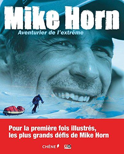 Mike Horn : aventurier de l'extrme