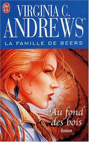 La famille de Beers, Tome 4 : Au fond des bois par Virginia-C Andrews
