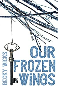 Our Frozen Wings by [Wicks, Becky]