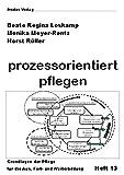 Prozessorientiert pflegen: Grundlagenheft der Pflege für die Aus-, Fort- und Weiterbildung (Grundlagen der Pflege für die Aus-, Fort- und Weiterbildung)