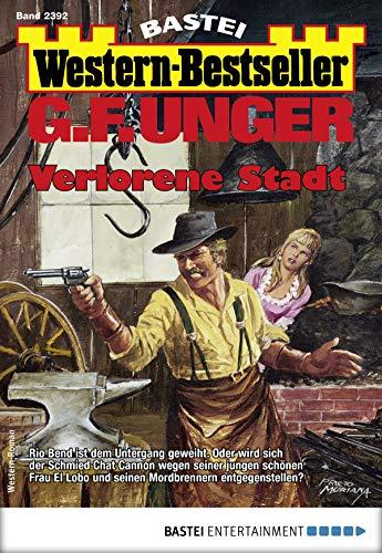 G. F. Unger Western-Bestseller 2392 - Western: Verlorene Stadt