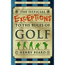 The Official Exceptions to the Rules of Golf: Titanium Edition by Henry Beard (1998-10-05)