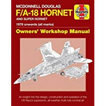 McDonnell Douglas F/A-18 Hornet and Super Hornet: An Insight into the Design, Construction and Operation of the US Navy's Supersonic, All-Weather Multi-Role Combat Jet (Haynes Manuals)