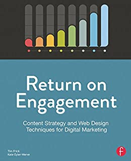 Return on Engagement: Content Strategy and Web Design Techniques for Digital Marketing by [Frick, Tim, Eyler-Werve, Kate]