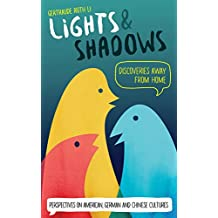 Lights & Shadows: Discoveries Away From Home: Perspectives on American, German and Chinese Cultures (English Edition)