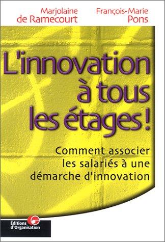 L'innovation à tous les étages ! Comment associer les salariés à une démarche d'innovation par Marjolaine de Ramecourt