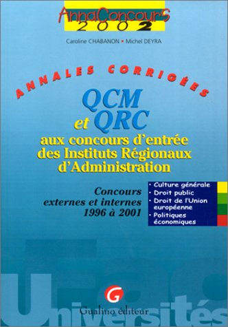 QCM er QRC aux concours d'entrée des Instituts Régionaux d'Administration. Annales corrigées, concours externes et internes : 1996 à 2001