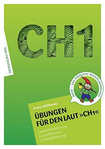 Übungen für den Laut CH1: Lautdifferenzierung - Lautanbahnung - Lautstabilisierung-Sprachförderung (Übungshefte für die Laute)