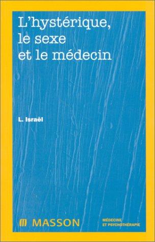 L'hystérique, le sexe et le médecin par L. Israël
