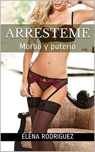 ARRESTEME: Morbo y puterio por ELENA RODRIGUEZ