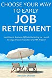 CHOOSE YOUR WAY TO EARLY JOB RETIREMENT (4 book bundle): Supplement Business,Affiliate Marketing via Launch Jacking, Amazon Associate and FBA Amazon (English Edition)