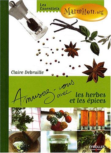 Amusez-vous avec les herbes et les épices par Debruille Claire