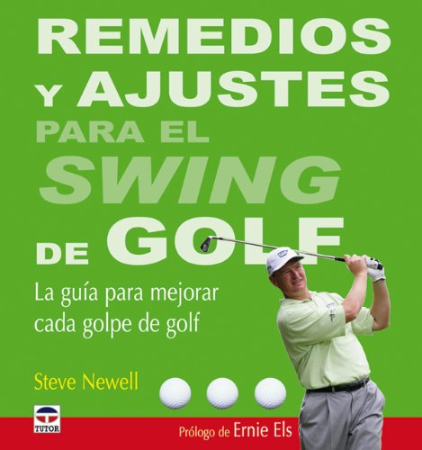 Remedios y Ajustes Para el Swing de Golf por Steve Newell