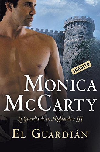 El guardián (La guardia de los Highlanders 3) (ROMANTICA) por Monica Mccarty