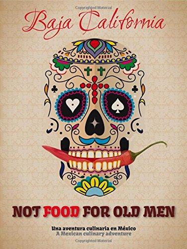Not food for old men. Baja California. Una aventura culinaria en Mexico-A Mexican culinary adventure por Giovanni Simeone