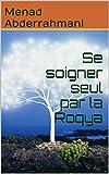 Telecharger Livres Se soigner seul par la Roqya Se soigner des maux occultes par le Coran (PDF,EPUB,MOBI) gratuits en Francaise